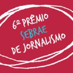 Abertas as inscrições para o 6º Prêmio Sebrae de Jornalismo