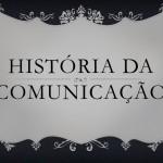 Breve história da Comunicação Social