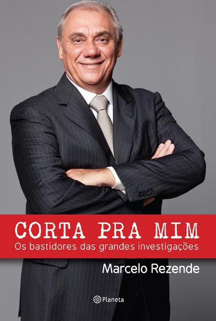 """Capa do livro """"Corta pra mim. Os bastidores das grandes investigações"""", escrito por Marcelo Rezende."""