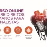 Curso online gratuito de Direitos Humanos para Jornalistas está com inscrições abertas