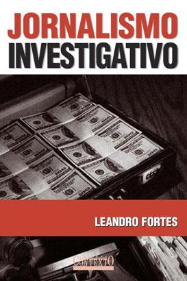 jornalismo investigativo - leandro fortes