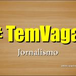 Vagas para estudantes de jornalismo e jornalistas formados